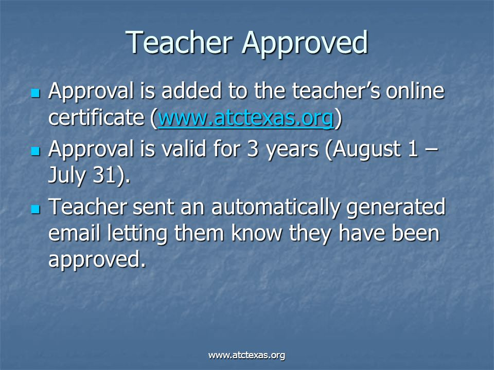 www.atctexas.org Teacher Approved Approval is added to the teacher's online certificate (www.atctexas.org) Approval is added to the teacher's online c