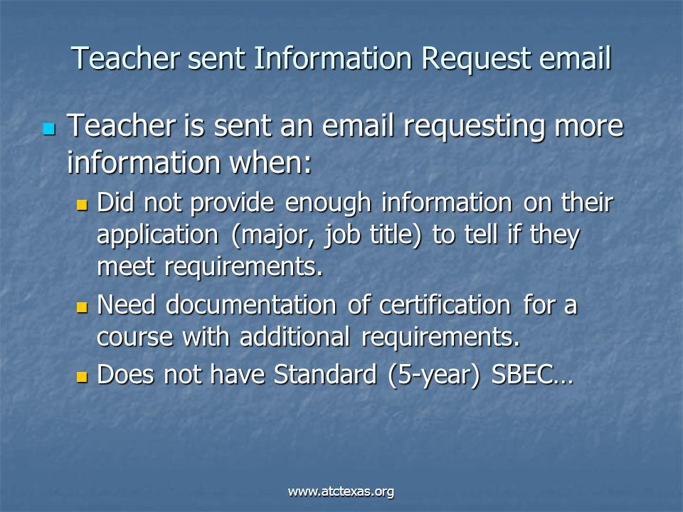 www.atctexas.org Teacher sent Information Request email Teacher is sent an email requesting more information when: Teacher is sent an email requesting