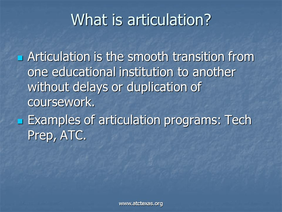 www.atctexas.org What is articulation.