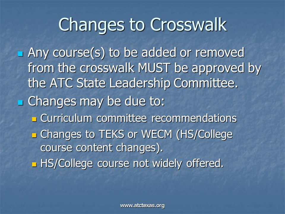 www.atctexas.org Changes to Crosswalk Any course(s) to be added or removed from the crosswalk MUST be approved by the ATC State Leadership Committee.
