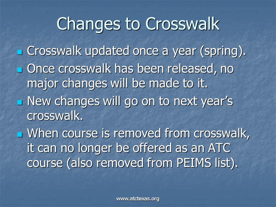 www.atctexas.org Changes to Crosswalk Crosswalk updated once a year (spring). Crosswalk updated once a year (spring). Once crosswalk has been released