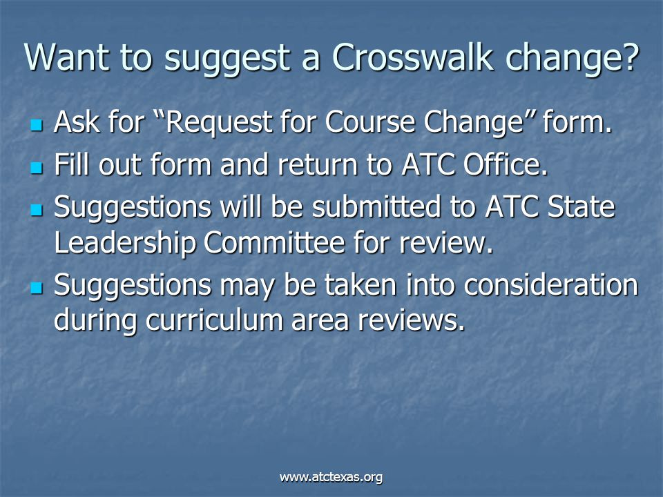 """www.atctexas.org Want to suggest a Crosswalk change? Ask for """"Request for Course Change"""" form. Ask for """"Request for Course Change"""" form. Fill out form"""