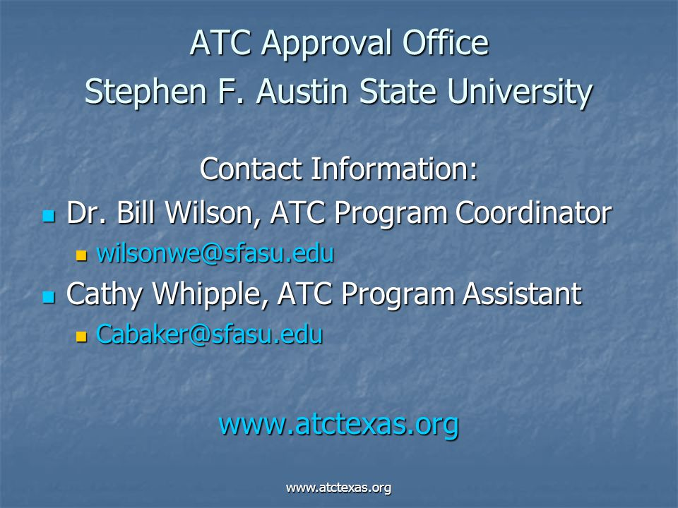 www.atctexas.org ATC Approval Office Stephen F.Austin State University Contact Information: Dr.