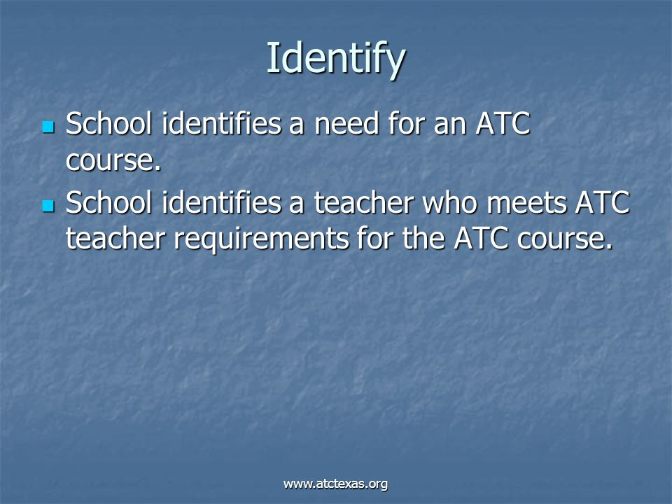 www.atctexas.org Identify School identifies a need for an ATC course.