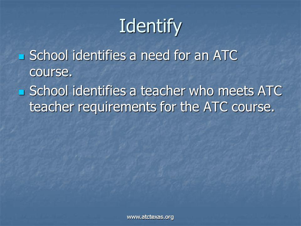 www.atctexas.org Identify School identifies a need for an ATC course. School identifies a need for an ATC course. School identifies a teacher who meet