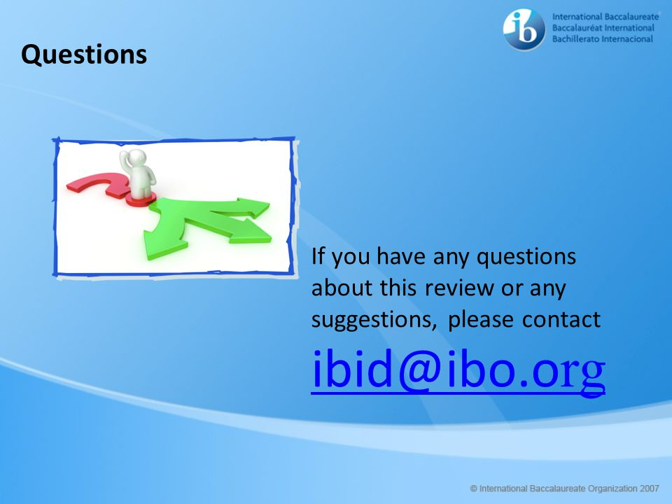Questions If you have any questions about this review or any suggestions, please contact ibid@ibo.o rg ibid@ibo.o rg