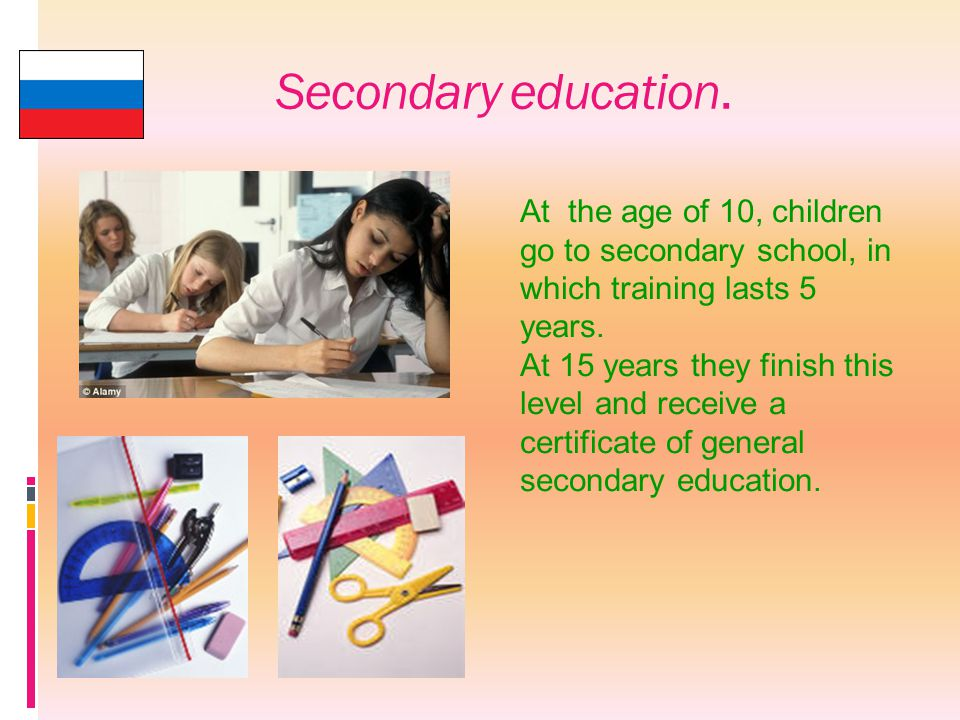 Secondary education. At the age of 10, children go to secondary school, in which training lasts 5 years. At 15 years they finish this level and receiv