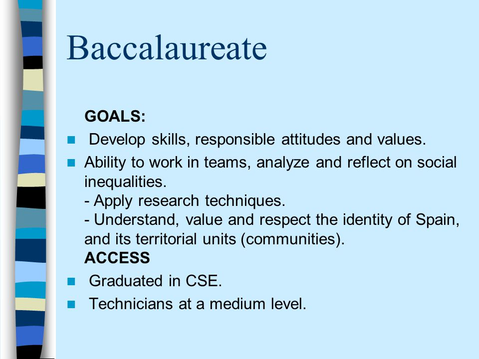 Baccalaureate GOALS: Develop skills, responsible attitudes and values.