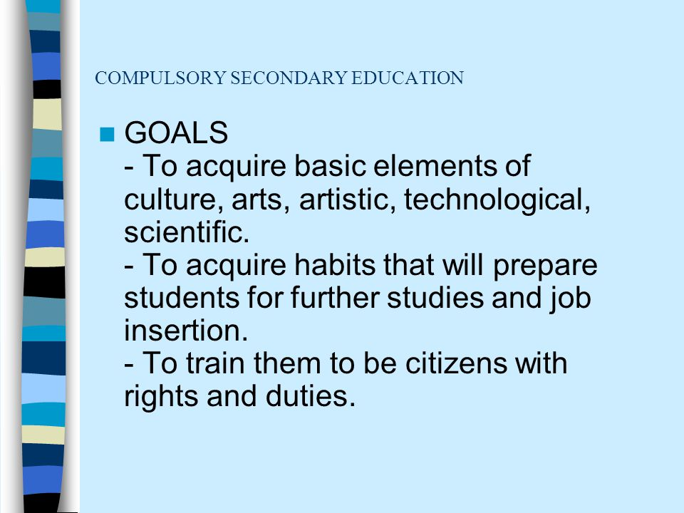 COMPULSORY SECONDARY EDUCATION GOALS - To acquire basic elements of culture, arts, artistic, technological, scientific.