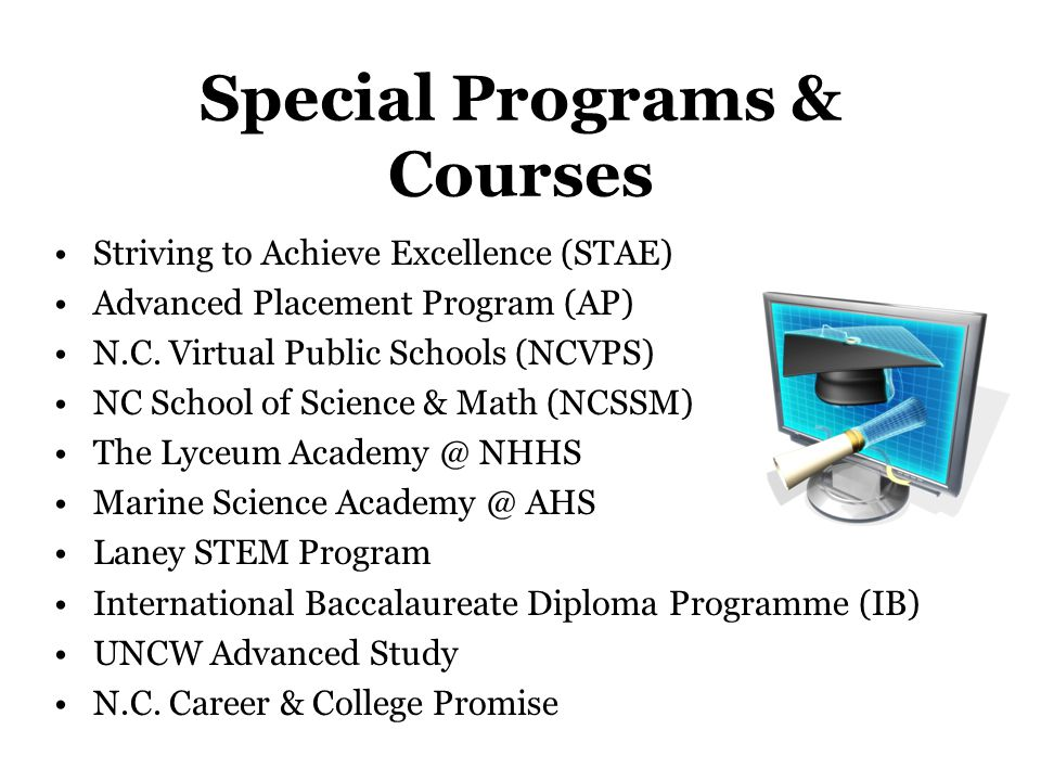 Special Programs & Courses Striving to Achieve Excellence (STAE) Advanced Placement Program (AP) N.C.