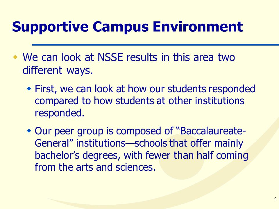 9 Supportive Campus Environment  We can look at NSSE results in this area two different ways.