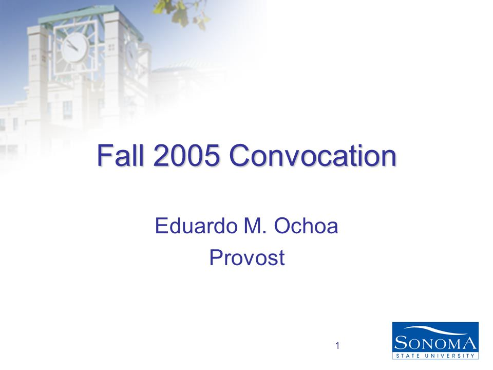 1 Fall 2005 Convocation Eduardo M. Ochoa Provost