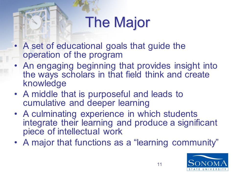 11 The Major A set of educational goals that guide the operation of the program An engaging beginning that provides insight into the ways scholars in that field think and create knowledge A middle that is purposeful and leads to cumulative and deeper learning A culminating experience in which students integrate their learning and produce a significant piece of intellectual work A major that functions as a learning community
