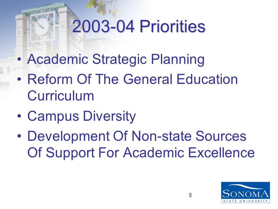 5 2003-04 Priorities Academic Strategic Planning Reform Of The General Education Curriculum Campus Diversity Development Of Non-state Sources Of Support For Academic Excellence