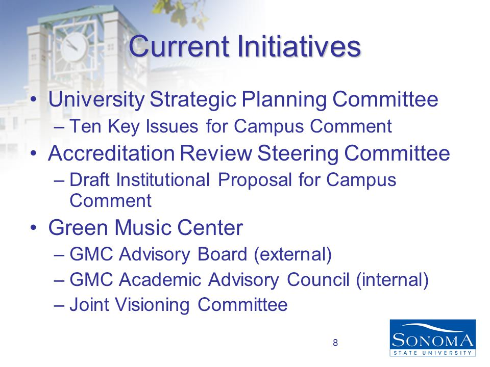 8 Current Initiatives University Strategic Planning Committee –Ten Key Issues for Campus Comment Accreditation Review Steering Committee –Draft Institutional Proposal for Campus Comment Green Music Center –GMC Advisory Board (external) –GMC Academic Advisory Council (internal) –Joint Visioning Committee