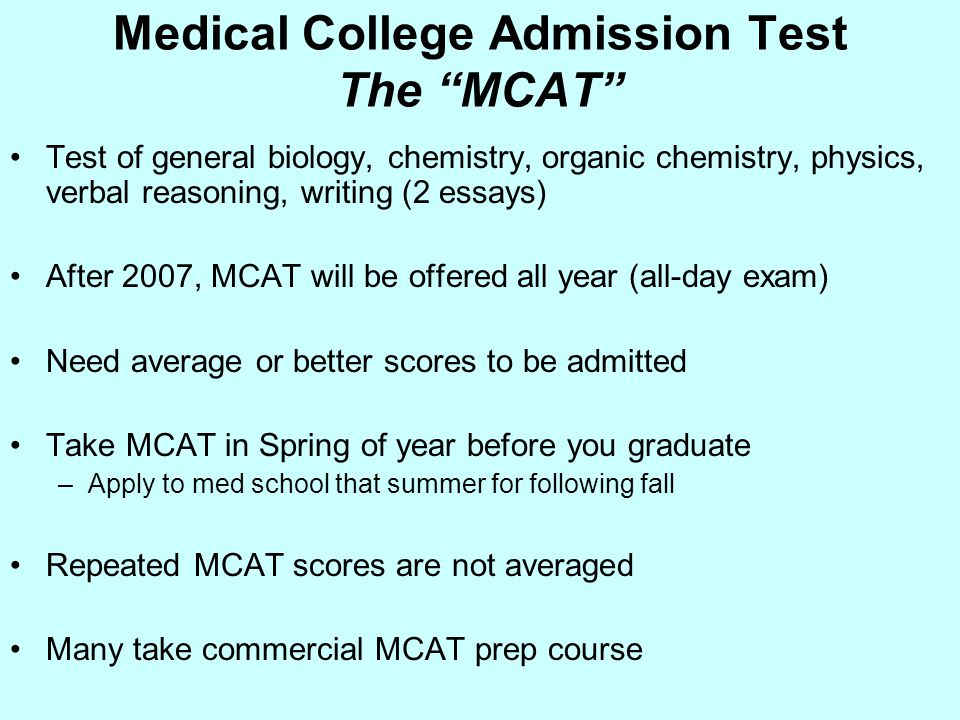 """Medical College Admission Test The """"MCAT"""" Test of general biology, chemistry, organic chemistry, physics, verbal reasoning, writing (2 essays) After 2"""