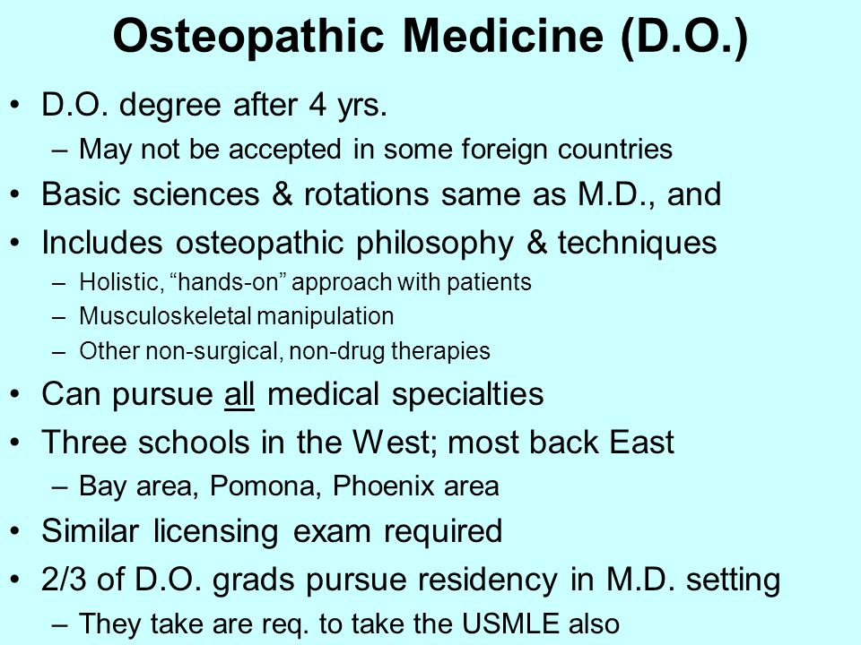 Osteopathic Medicine (D.O.) D.O. degree after 4 yrs.