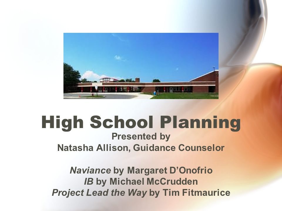 High School Planning Presented by Natasha Allison, Guidance Counselor Naviance by Margaret D'Onofrio IB by Michael McCrudden Project Lead the Way by Tim Fitmaurice