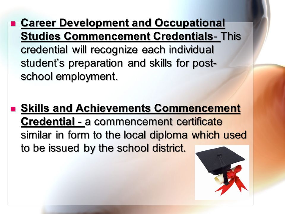 Career Development and Occupational Studies Commencement Credentials- This credential will recognize each individual student's preparation and skills for post- school employment.