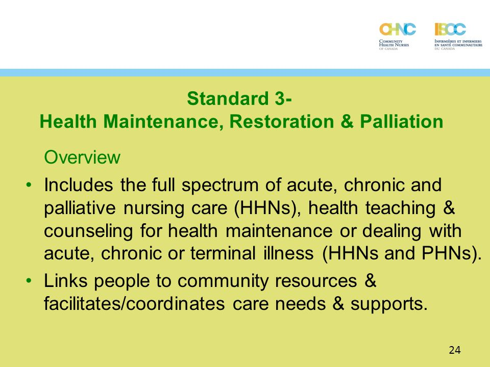 Overview Includes the full spectrum of acute, chronic and palliative nursing care (HHNs), health teaching & counseling for health maintenance or deali