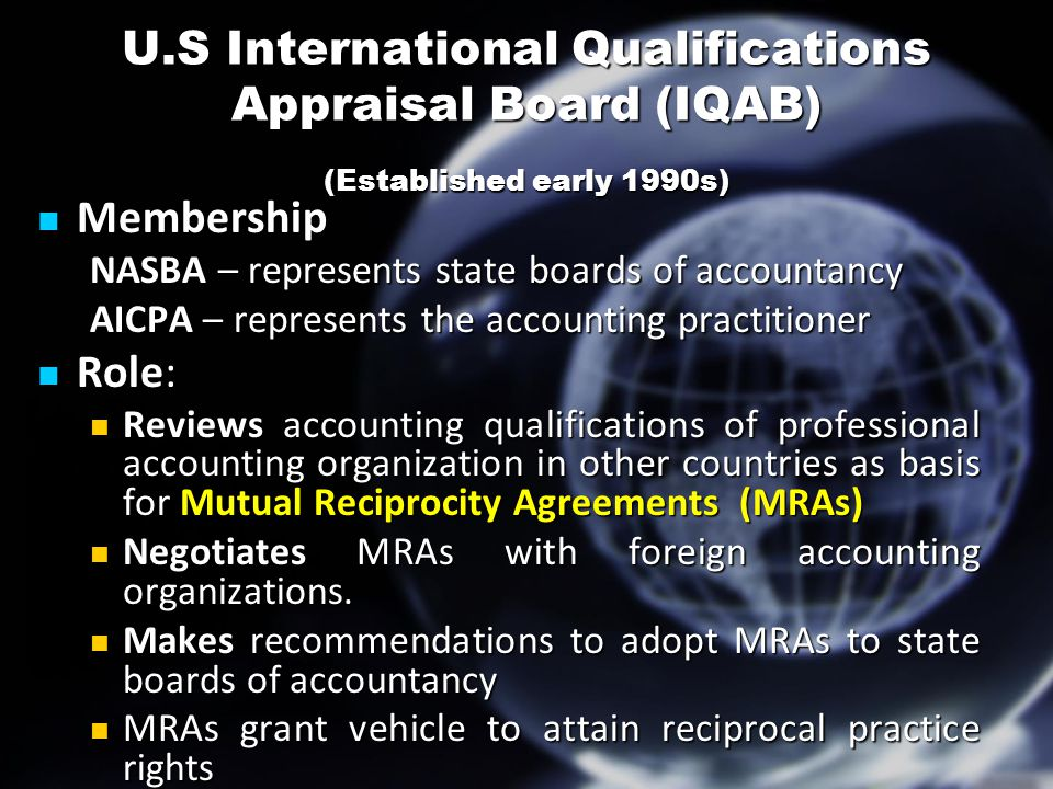 U.S International Qualifications Appraisal Board (IQAB) (Established early 1990s) Membership Membership NASBA – represents state boards of accountancy