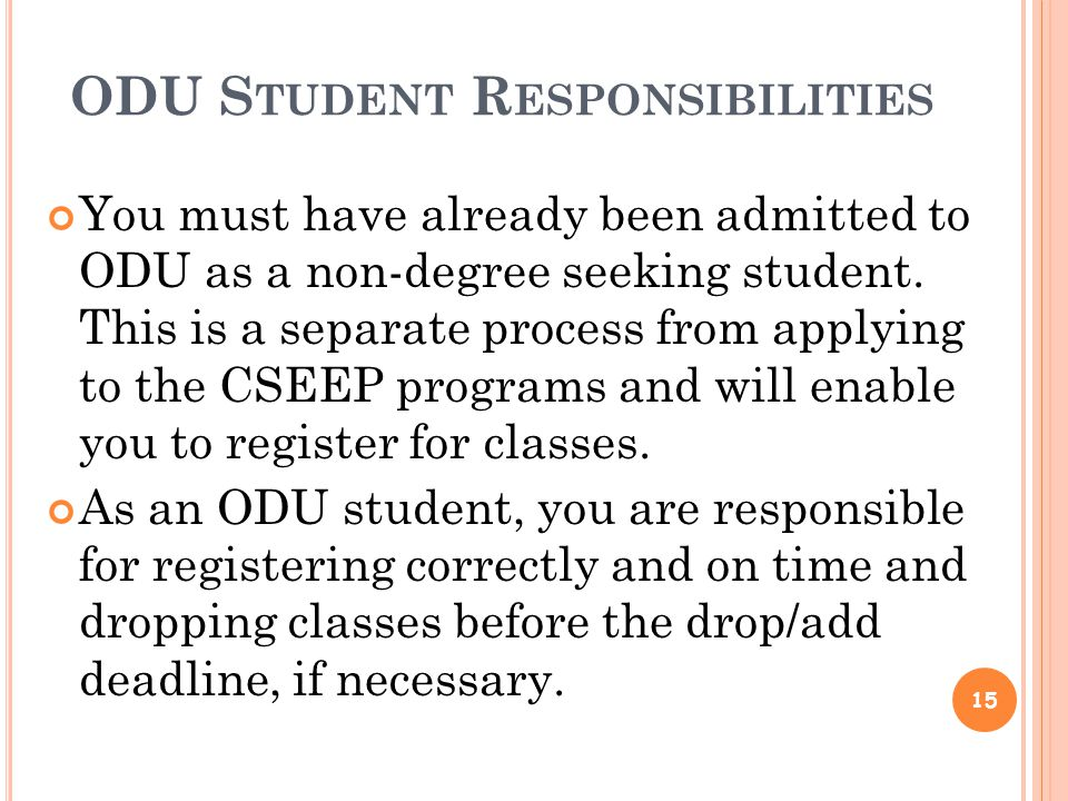 ODU S TUDENT R ESPONSIBILITIES You must have already been admitted to ODU as a non-degree seeking student.