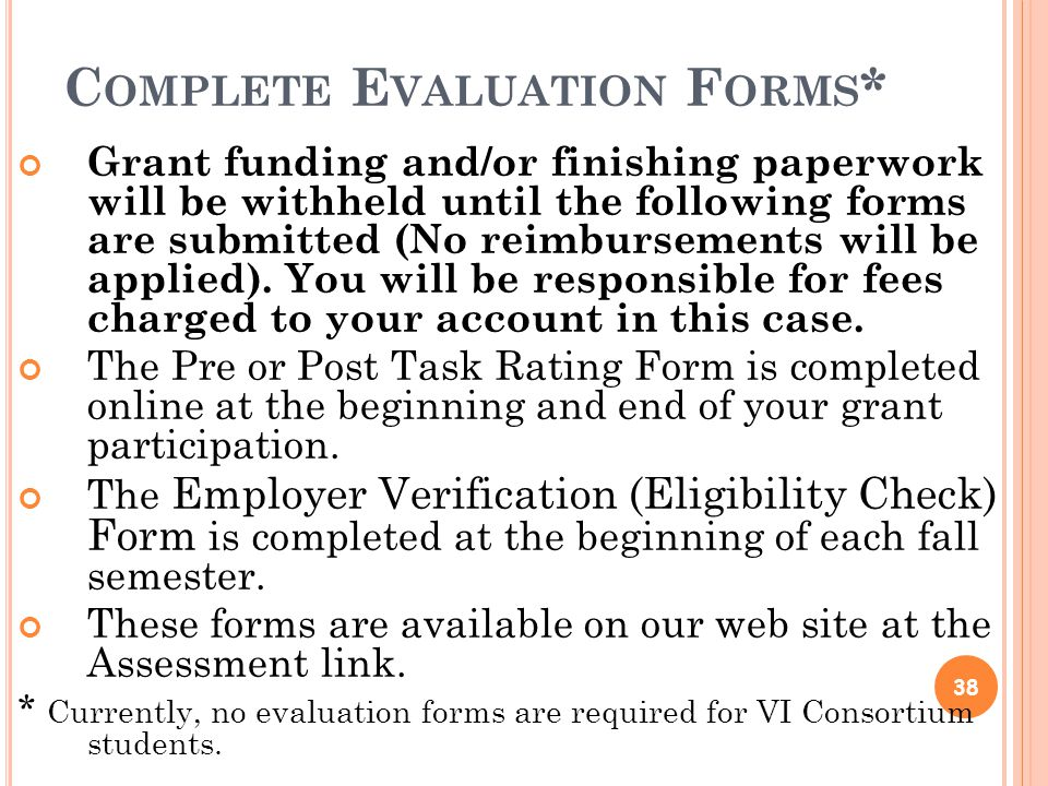 C OMPLETE E VALUATION F ORMS * Grant funding and/or finishing paperwork will be withheld until the following forms are submitted (No reimbursements will be applied).