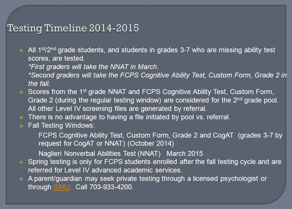 Testing Timeline 2014-2015  All 1 st /2 nd grade students, and students in grades 3-7 who are missing ability test scores, are tested. *First graders