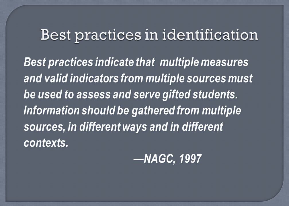 Best practices in identification Best practices indicate that multiple measures and valid indicators from multiple sources must be used to assess and