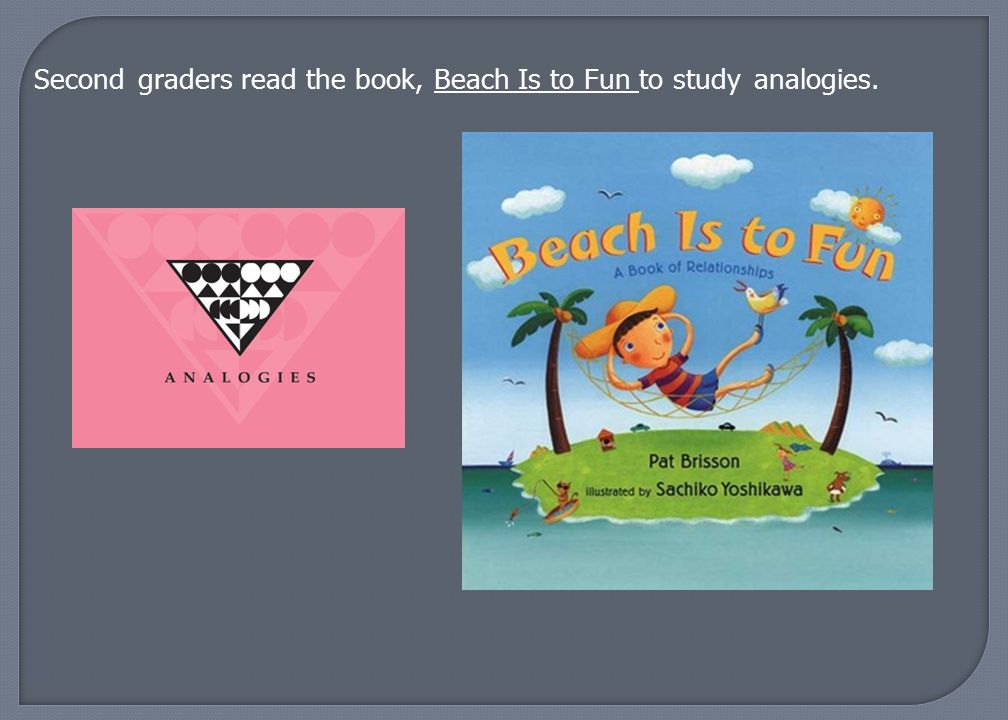 Second graders read the book, Beach Is to Fun to study analogies.