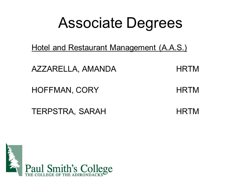Associate Degrees Hotel and Restaurant Management (A.A.S.) AZZARELLA, AMANDAHRTM HOFFMAN, CORYHRTM TERPSTRA, SARAHHRTM
