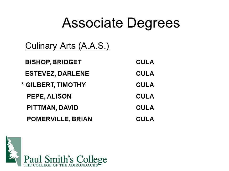 Culinary Arts (A.A.S.) Associate Degrees BISHOP, BRIDGETCULA ESTEVEZ, DARLENECULA * GILBERT, TIMOTHYCULA PEPE, ALISONCULA PITTMAN, DAVIDCULA POMERVILLE, BRIANCULA