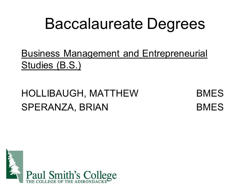 Baccalaureate Degrees Business Management and Entrepreneurial Studies (B.S.) HOLLIBAUGH, MATTHEWBMES SPERANZA, BRIANBMES