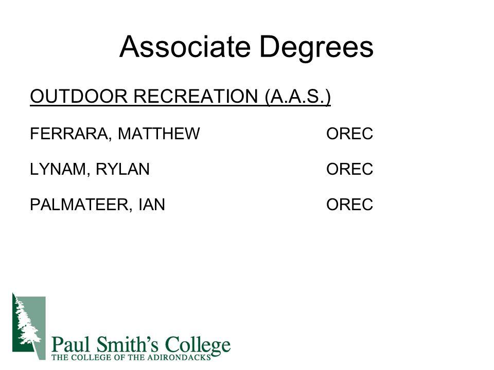 Associate Degrees OUTDOOR RECREATION (A.A.S.) FERRARA, MATTHEWOREC LYNAM, RYLANOREC PALMATEER, IANOREC