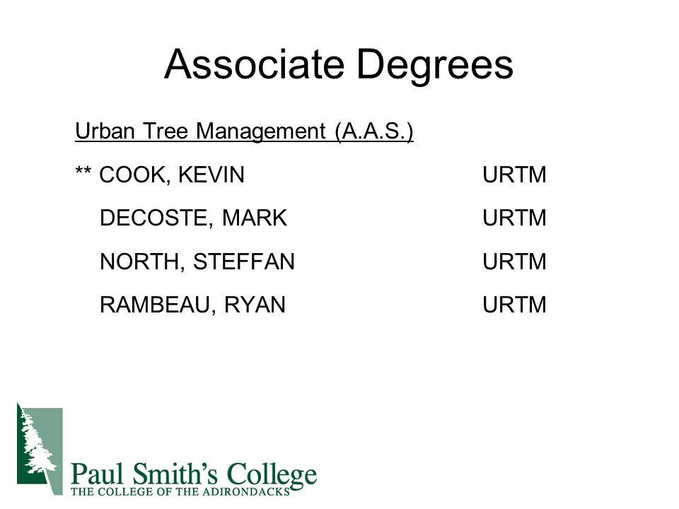Associate Degrees Urban Tree Management (A.A.S.) ** COOK, KEVINURTM DECOSTE, MARKURTM NORTH, STEFFANURTM RAMBEAU, RYANURTM