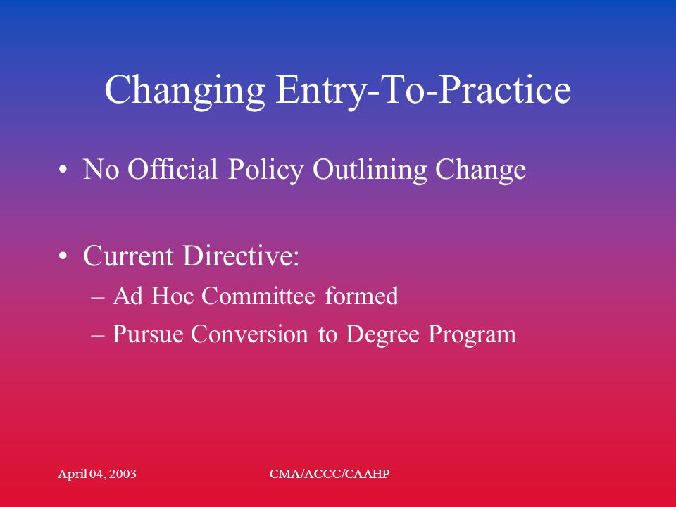 April 04, 2003CMA/ACCC/CAAHP Canadian Society of Clinical Perfusion Changing Entry-to Practice Requirements Graham Walsh, CPC