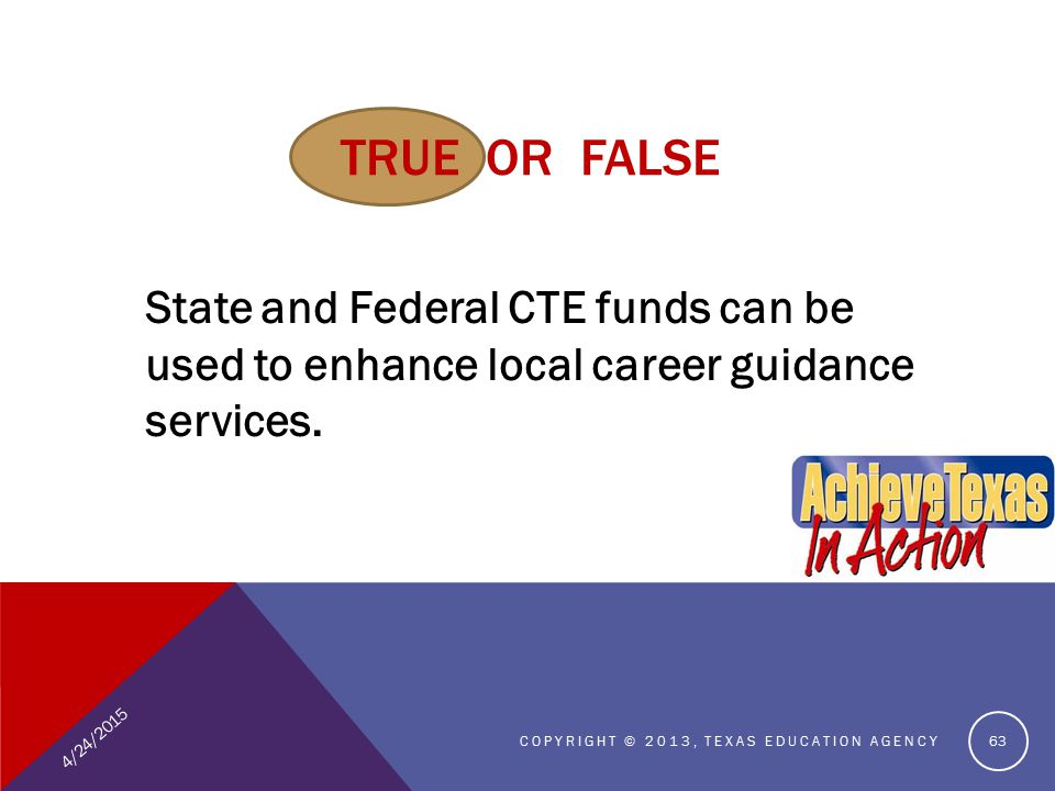 TRUE OR FALSE State and Federal CTE funds can be used to enhance local career guidance services.