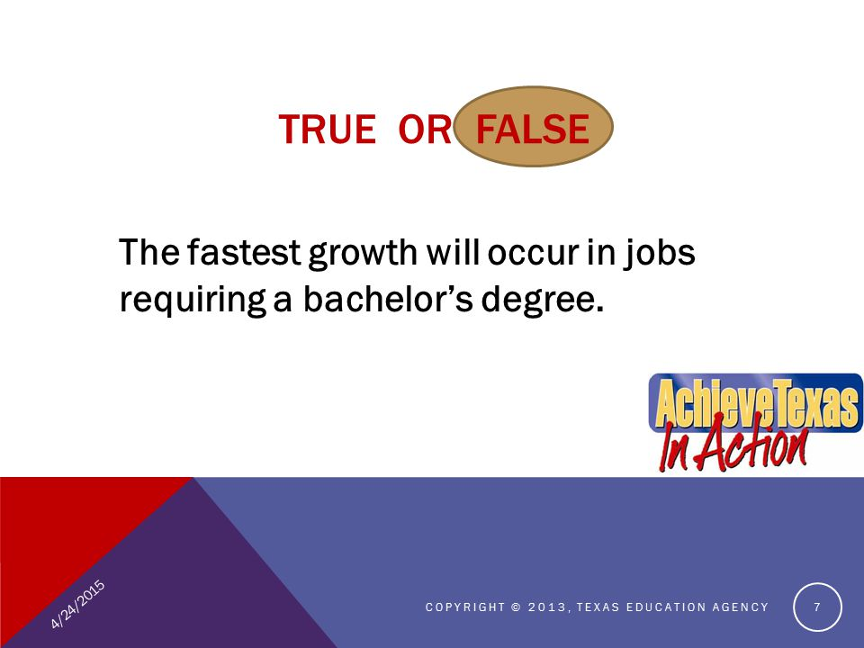 TRUE OR FALSE The fastest growth will occur in jobs requiring a bachelor's degree.