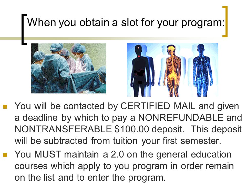 When you obtain a slot for your program: You will be contacted by CERTIFIED MAIL and given a deadline by which to pay a NONREFUNDABLE and NONTRANSFERA