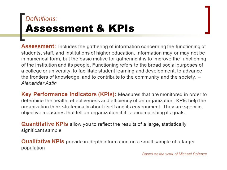 Definitions: Assessment & KPIs Assessment: Includes the gathering of information concerning the functioning of students, staff, and institutions of higher education.