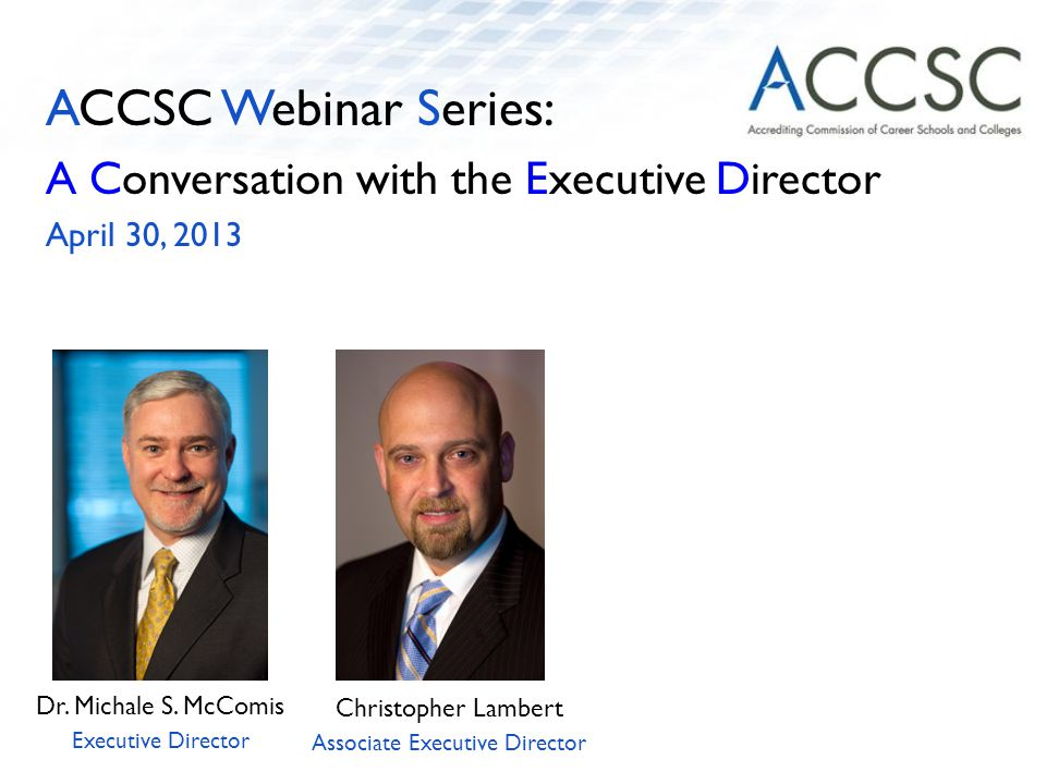 ACCSC Webinar Series: A Conversation with the Executive Director April 30, 2013 Dr.