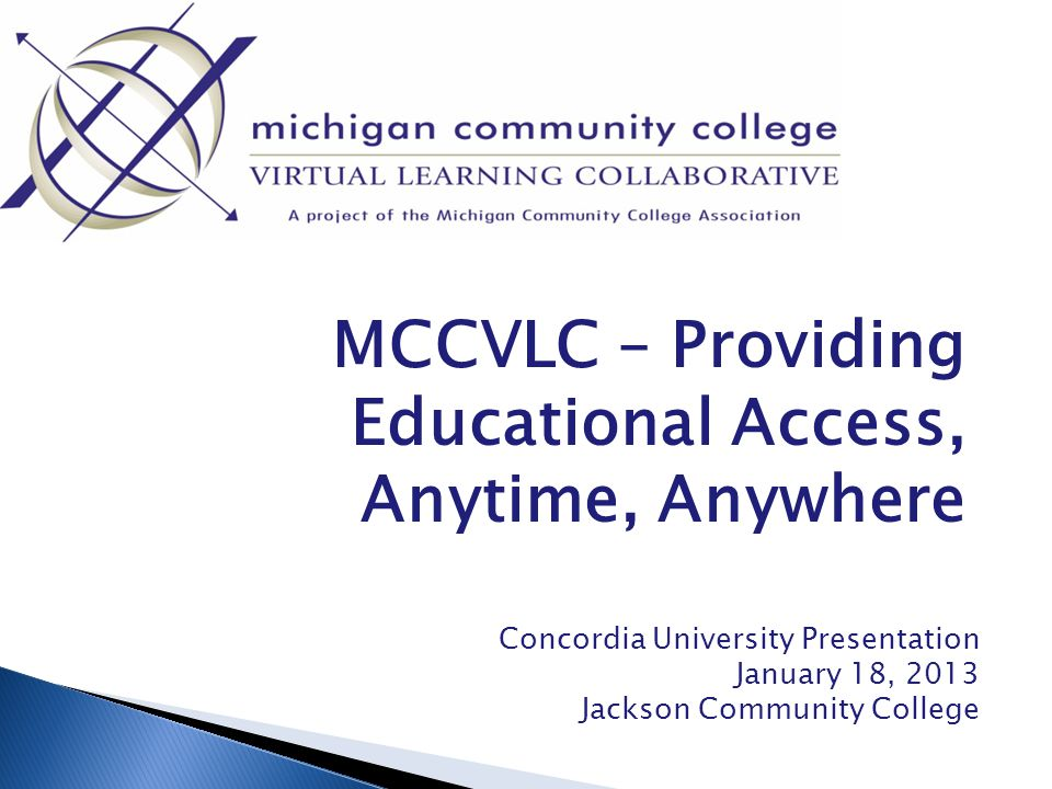 MCCVLC – Providing Educational Access, Anytime, Anywhere Concordia University Presentation January 18, 2013 Jackson Community College