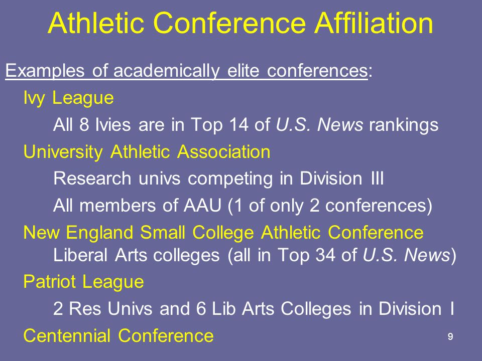 9 Athletic Conference Affiliation Examples of academically elite conferences: Ivy League All 8 Ivies are in Top 14 of U.S.