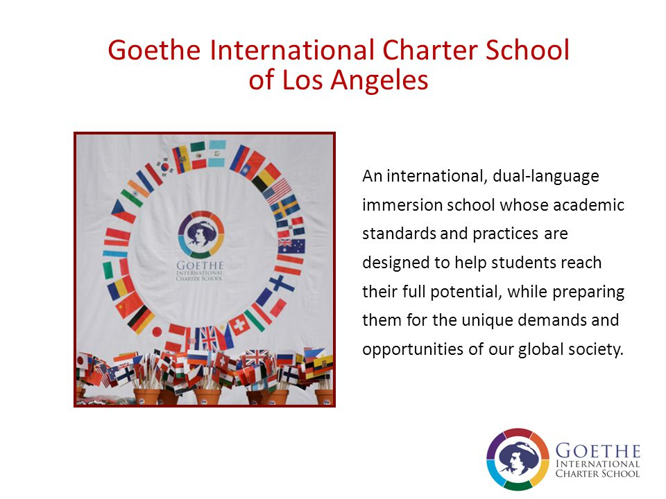 Goethe encourages students to become… Knowledgeable Self-motivated Critical thinkers Culturally Empathetic Appreciate, understand, and communicate with people from other cultures.