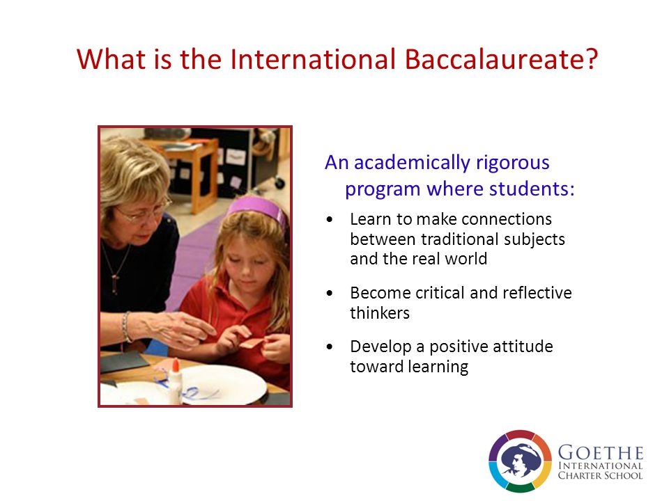The International Baccalaureate curriculum Interdisciplinary instruction Inquiry-based learning Whole child concept Physical, intellectual, emotional and ethical development.