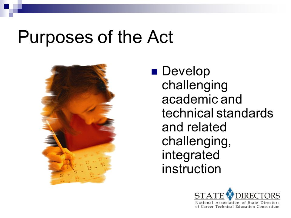 Purposes of the Act Increase opportunities for individuals to keep America competitive A focus on high skill, high wage, high demand occupations