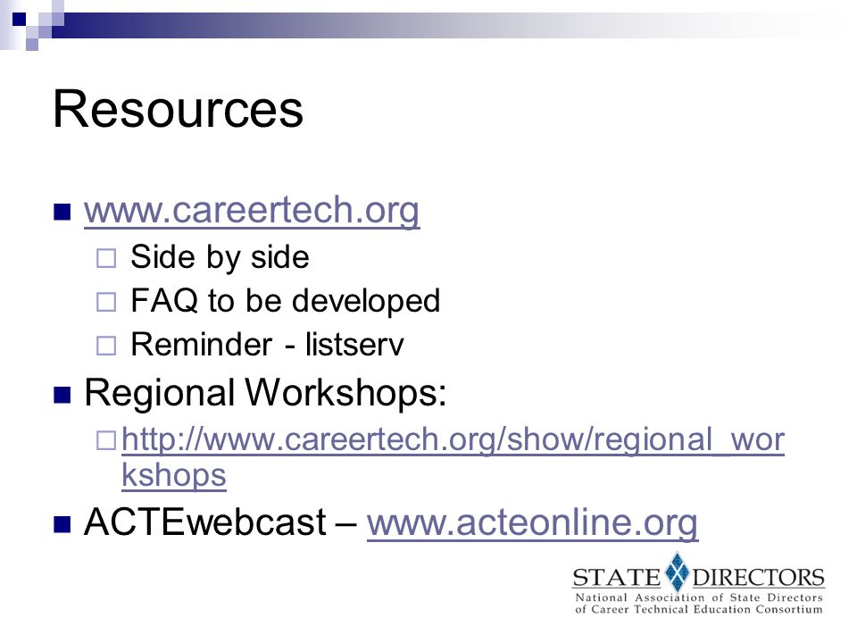 Resources www.careertech.org  Side by side  FAQ to be developed  Reminder - listserv Regional Workshops:  http://www.careertech.org/show/regional_