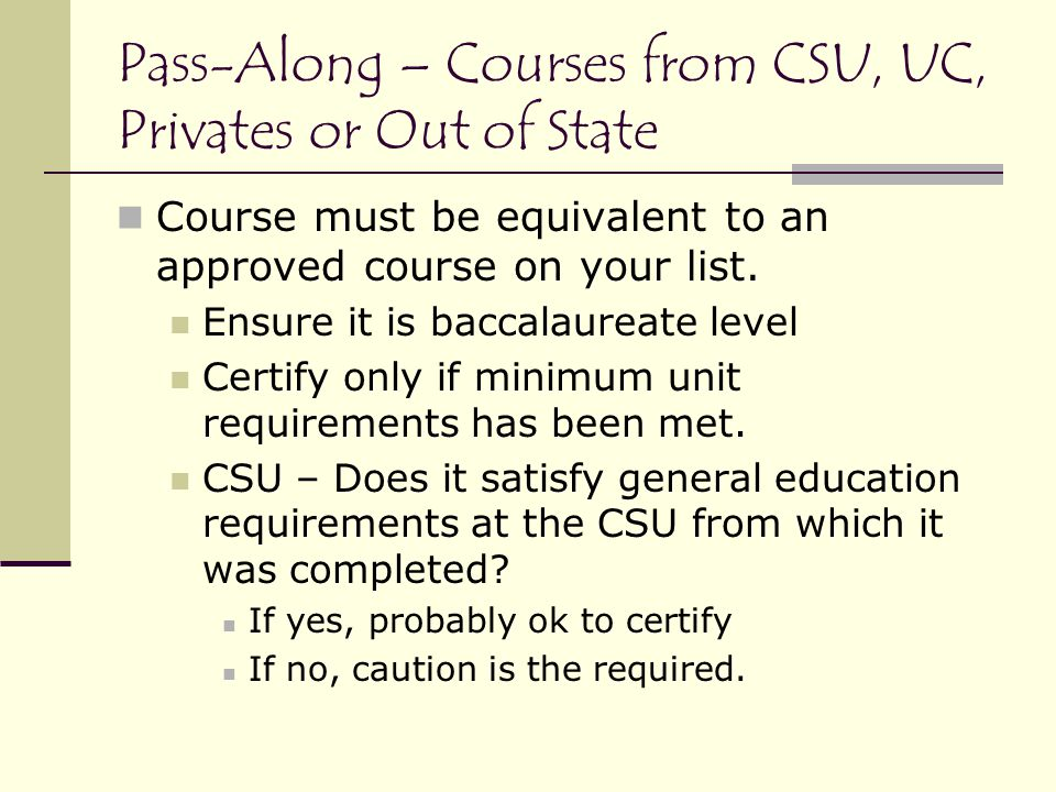 Pass-Along – Courses from CSU, UC, Privates or Out of State Course must be equivalent to an approved course on your list.