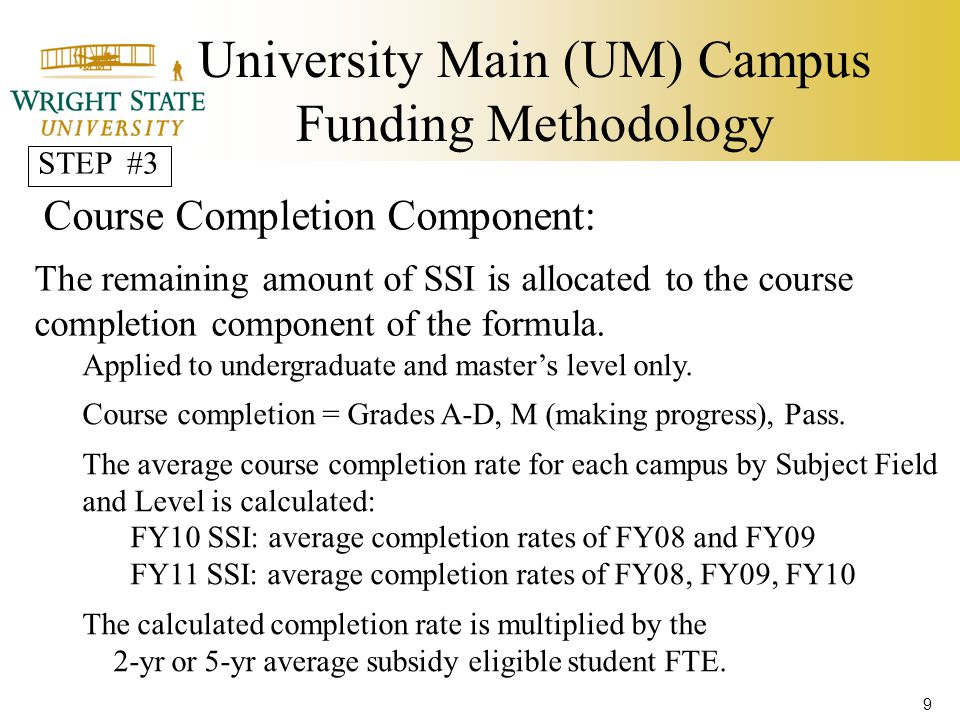 University Main (UM) Campus Funding Methodology Course Completion Component: The remaining amount of SSI is allocated to the course completion component of the formula.