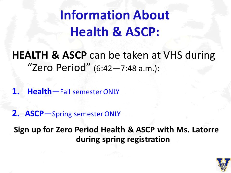 """Information About Health & ASCP: HEALTH & ASCP can be taken at VHS during """"Zero Period"""" (6:42—7:48 a.m.): 1. Health— Fall semester ONLY 2. ASCP— Sprin"""